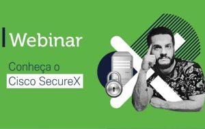 Conheça tudo sobre a nova plataforma da Cisco SecureX